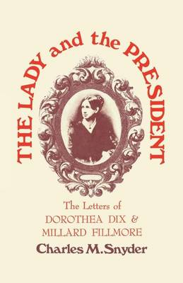 The Lady and the President: The Letters of Dorothea Dix and Millard Fillmore (Paperback)