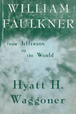 William Faulkner: From Jefferson to the World (Paperback)