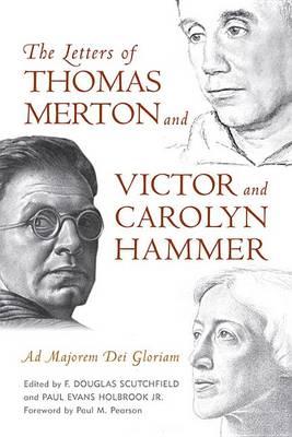 The Letters of Thomas Merton and Victor and Carolyn Hammer: Ad Majorem Dei Gloriam (Hardback)