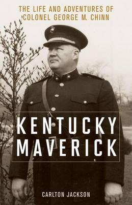 Kentucky Maverick: The Life and Adventures of Colonel George M. Chinn (Hardback)