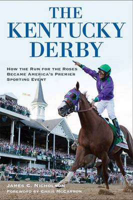 The Kentucky Derby: How the Run for the Roses Became America's Premier Sporting Event (Paperback)