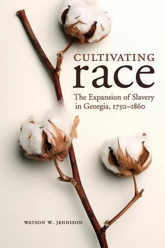 Cultivating Race: The Expansion of Slavery in Georgia, 1750-1860 - New Directions in Southern History (Paperback)