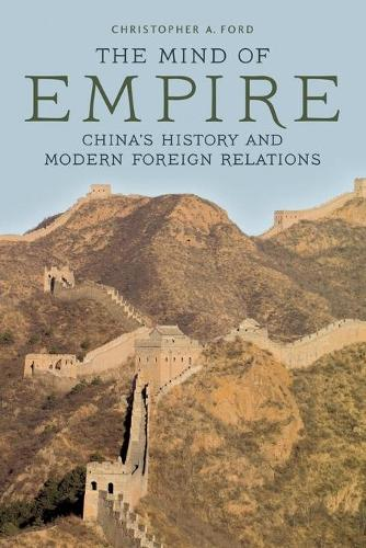 The Mind of Empire: China's History and Modern Foreign Relations - Asia in the New Millennium (Paperback)