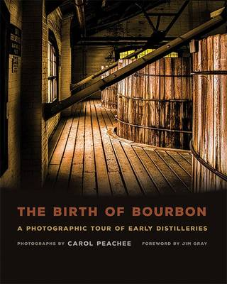 The Birth of Bourbon: A Photographic Tour of Early Distilleries (Hardback)