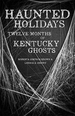 Haunted Holidays: Twelve Months of Kentucky Ghosts (Paperback)