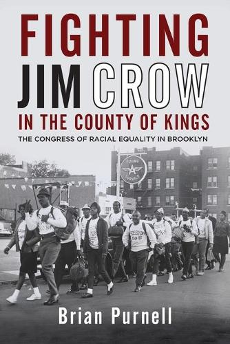 Fighting Jim Crow in the County of Kings: The Congress of Racial Equality in Brooklyn - Civil Rights and the Struggle for Black Equality in the Twentieth Century (Paperback)