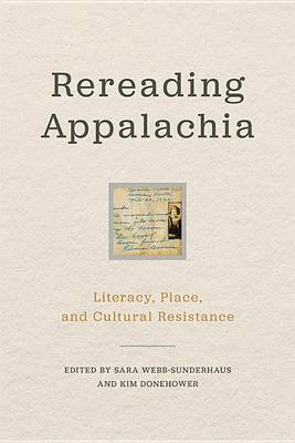 Rereading Appalachia: Literacy, Place, and Cultural Resistance - Place Matters: New Directions in Appalachian Studies (Hardback)