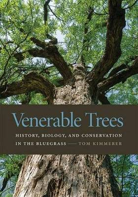 Venerable Trees: History, Biology, and Conservation in the Bluegrass (Hardback)