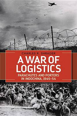 A War of Logistics: Parachutes and Porters in Indochina, 1945--1954 - Foreign Military Studies (Hardback)
