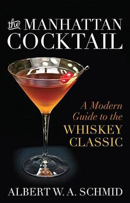 The Manhattan Cocktail: A Modern Guide to the Whiskey Classic (Hardback)