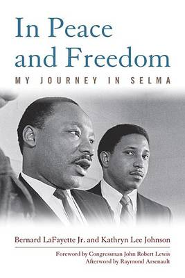 In Peace and Freedom: My Journey in Selma - Civil Rights and the Struggle for Black Equality in the Twentieth Century (Paperback)