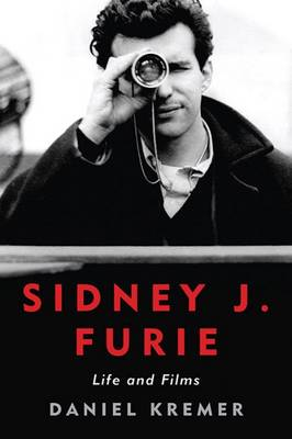 Sidney J. Furie: Life and Films - Screen Classics (Hardback)