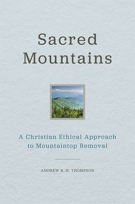 Sacred Mountains: A Christian Ethical Approach to Mountaintop Removal - Place Matters: New Directions in Appalachian Studies (Hardback)