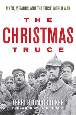 The Christmas Truce: Myth, Memory, and the First World War (Hardback)