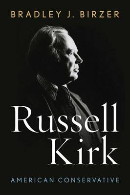 Russell Kirk: American Conservative (Hardback)