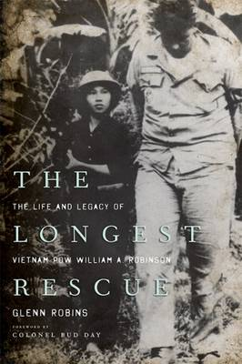 The Longest Rescue: The Life and Legacy of Vietnam POW William A. Robinson (Paperback)