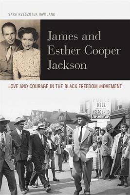 James and Esther Cooper Jackson: Love and Courage in the Black Freedom Movement - Civil Rights and the Struggle for Black Equality in the Twentieth Century (Hardback)