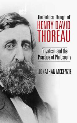 The Political Thought of Henry David Thoreau: Privatism and the Practice of Philosophy (Hardback)