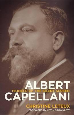Albert Capellani: Pioneer of the Silent Screen - Screen Classics (Hardback)