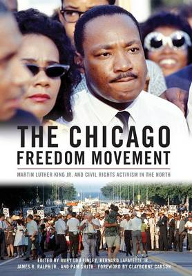 The Chicago Freedom Movement: Martin Luther King Jr. and Civil Rights Activism in the North - Civil Rights and the Struggle for Black Equality in the Twentieth Century (Hardback)