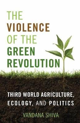The Violence of the Green Revolution: Third World Agriculture, Ecology, and Politics - Culture of the Land (Paperback)