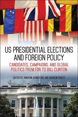 US Presidential Elections and Foreign Policy: Candidates, Campaigns, and Global Politics from FDR to Bill Clinton - Studies in Conflict, Diplomacy, and Peace (Hardback)