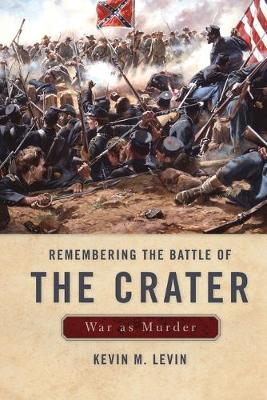 Remembering The Battle of the Crater: War as Murder - New Directions in Southern History (Paperback)