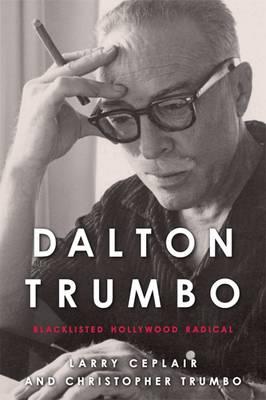 Dalton Trumbo: Blacklisted Hollywood Radical - Screen Classics (Paperback)