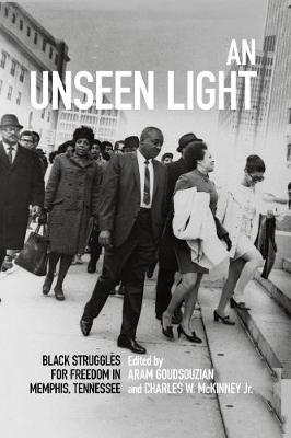 An Unseen Light: Black Struggles for Freedom in Memphis, Tennessee - Civil Rights and the Struggle for Black Equality in the Twentieth Century (Hardback)