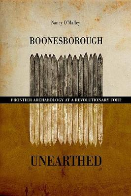 Boonesborough Unearthed: Frontier Archaeology at a Revolutionary Fort (Paperback)