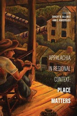 Appalachia in Regional Context: Place Matters - Place Matters: New Directions in Appalachian Studies (Paperback)