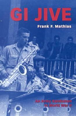 GI Jive: An Army Bandsman in World War II (Paperback)