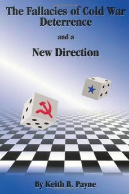 The Fallacies of Cold War Deterrence and a New Direction (Paperback)