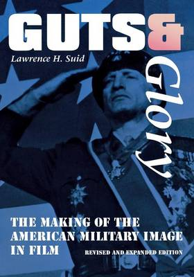 Guts and Glory: The Making of the American Military Image in Film (Paperback)