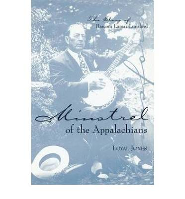 Minstrel of the Appalachians: The Story of Bascom Lamar Lunsford (Paperback)