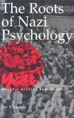 The Roots of Nazi Psychology: Hitler's Utopian Barbarism (Paperback)