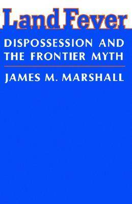 Land Fever: Dispossession and the Frontier Myth (Paperback)