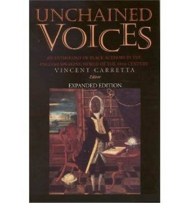 Unchained Voices: An Anthology of Black Authors in the English-speaking World of the Eighteenth Century (Paperback)