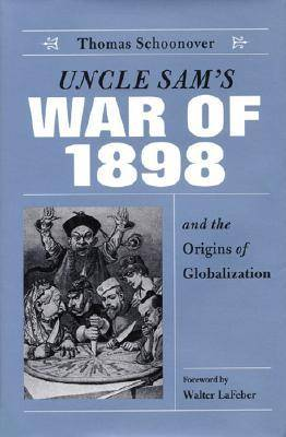 Uncle Sam's War of 1898 and the Origins of Globalization (Paperback)