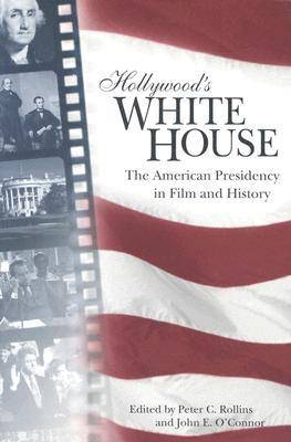 Hollywood's White House: The American Presidency in Film and History (Paperback)