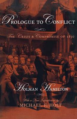 Prologue to Conflict: The Crisis and Compromise of 1850 (Paperback)