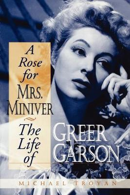 A Rose for Mrs. Miniver: The Life of Greer Garson (Paperback)