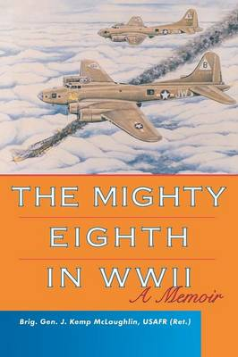 The Mighty Eighth in WWII: A Memoir (Paperback)