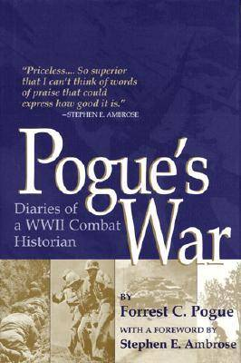 Pogue's War: Diaries of a WWII Combat Historian (Paperback)