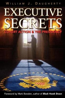 Executive Secrets: Covert Action and the Presidency (Paperback)