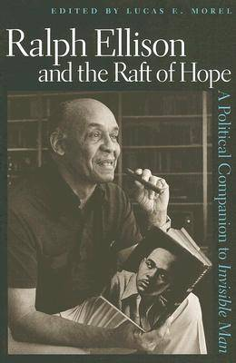 Ralph Ellison and the Raft of Hope: A Political Companion to Invisible Man (Paperback)