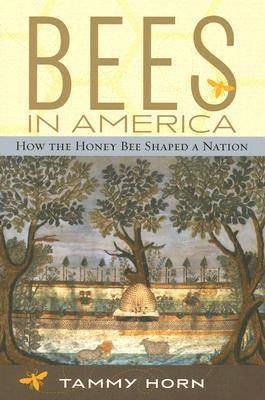 Bees in America: How the Honey Bee Shaped a Nation (Paperback)