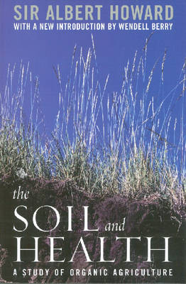 The Soil and Health: A Study of Organic Agriculture - Culture of the Land (Paperback)