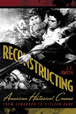Reconstructing American Historical Cinema: From Cimarron to Citizen Kane (Paperback)
