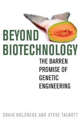 Beyond Biotechnology: The Barren Promise of Genetic Engineering (Paperback)